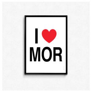 """""""i love mor"""" plakat"""