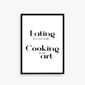 Eating is an neccesity - cooking is an art plakat, køkken plakat