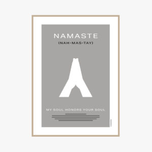 """Namaste plakat. betyder """"Jeg bøjer mig for dig"""" eller """"Det guddommelige i mig, ærer det guddommelige i dig. Ordet bliver brugt som en respektfuld og kærlig gestus og for at sige tak."""